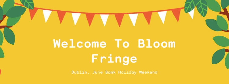 Welcome to Bloom Fringe 2016